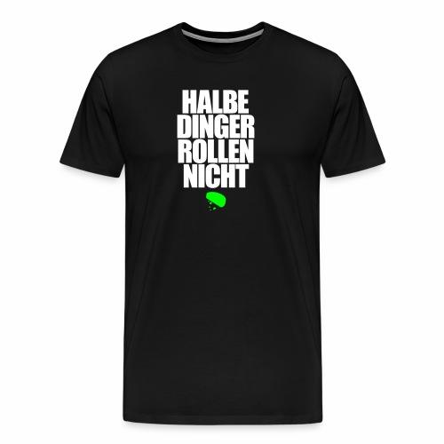 Halbe Dinger rollen nicht Techno Emma MDMA Teile - Männer Premium T-Shirt