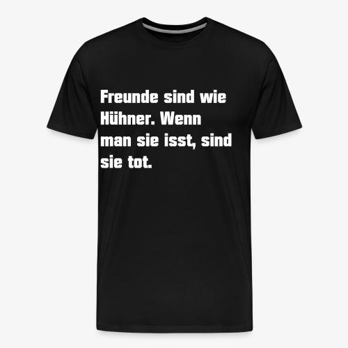 Freunde sind wie Hühner - Männer Premium T-Shirt