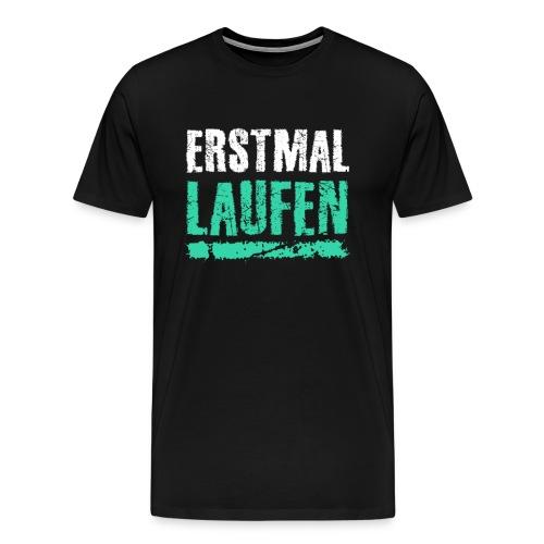 Erstmal Laufen - Männer Premium T-Shirt