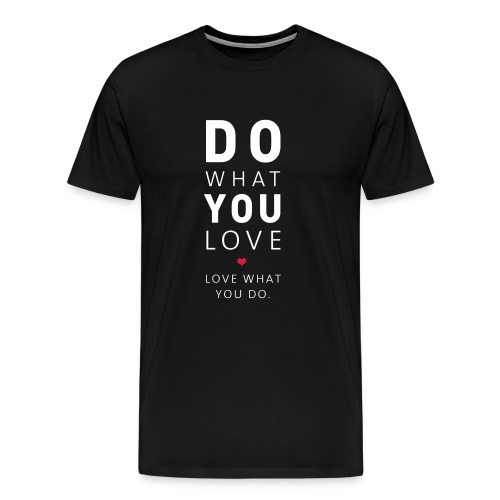 Do What You Love | Love What You Do - Männer Premium T-Shirt