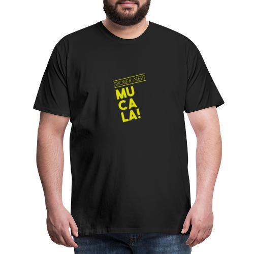 SPOILER ALERT: MUCALA! - Maglietta Premium da uomo