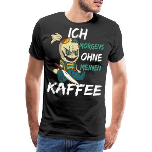 Kaffee lustige Kaffee Sprüche morgens ohne Kaffee - Männer Premium T-Shirt