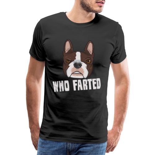 Lustiger Boston Terrier Furz Spruch Who Farted - Männer Premium T-Shirt