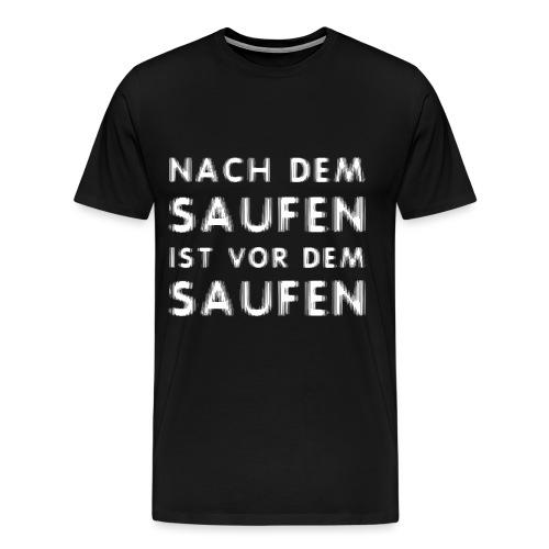 Nach dem Saufen ist vor dem Saufen - Männer Premium T-Shirt