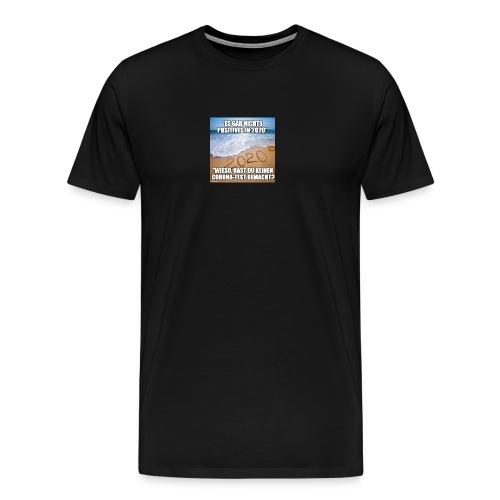nichts Positives in 2020 - kein Corona-Test? - Männer Premium T-Shirt