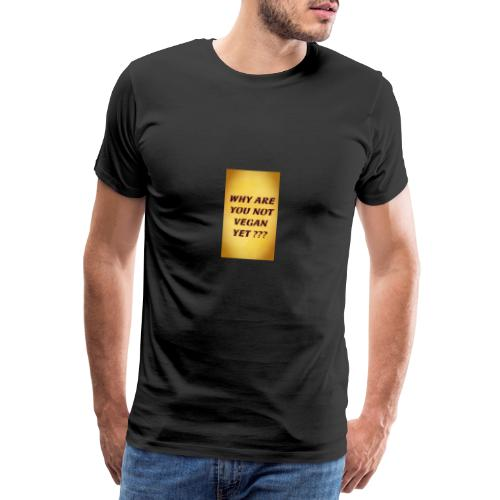 WHY ARE YOU NOT YET - Men's Premium T-Shirt
