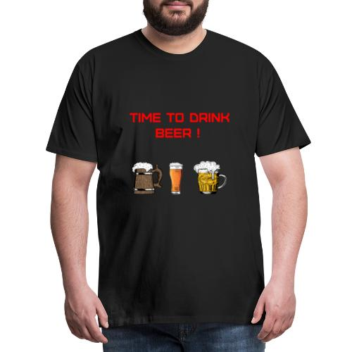 Time to drink beer ! - T-shirt Premium Homme