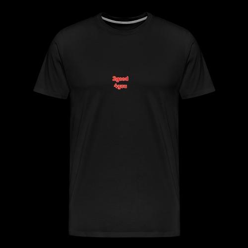 2good 4you - Männer Premium T-Shirt