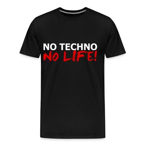 NO TECHNO, NO LIFE! T-Shirt - Männer Premium T-Shirt