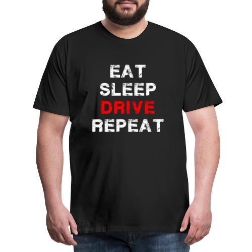EAT SLEEP DRIVE REPEAT - Männer Premium T-Shirt