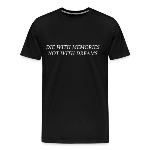 Die with memories not with dreams - Premium-T-shirt herr