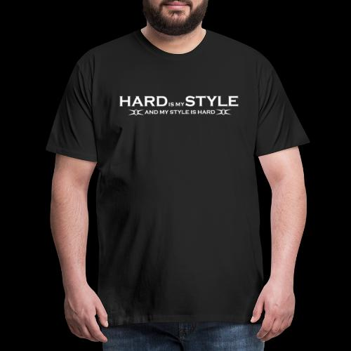 Hardstyle = My Style - Hard Is My Style - Mannen Premium T-shirt