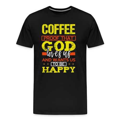 Coffee Lover Gift Coffee Proof that God Loves Us - Men's Premium T-Shirt