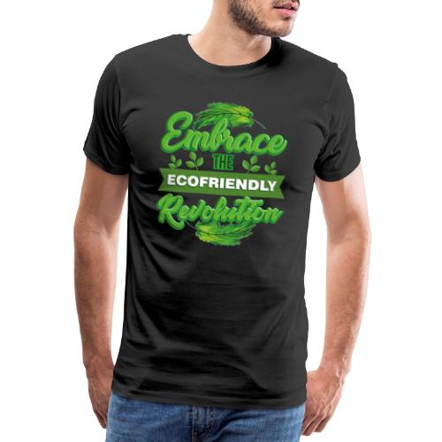 Embrace Eco Friendly Revolution - Men's Premium T-Shirt