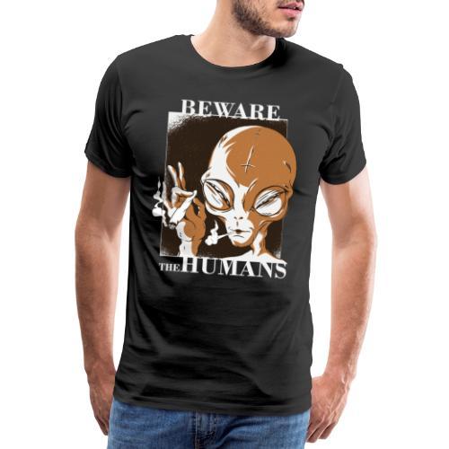 Beware the Humans - Männer Premium T-Shirt