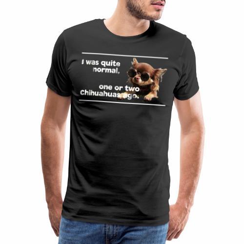 Chihuahua Spruch Chihuahuas T-Shirt - Männer Premium T-Shirt