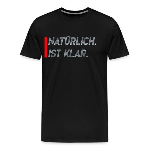Natürlich ist klar - Männer Premium T-Shirt