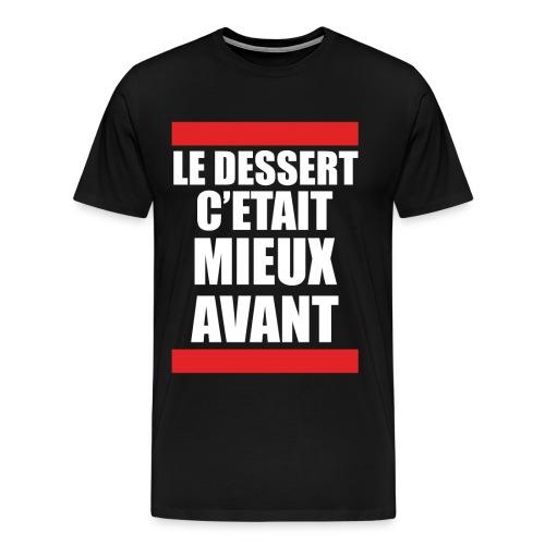 DESSERT : MIEUX AVANT ! - T-shirt Premium Homme
