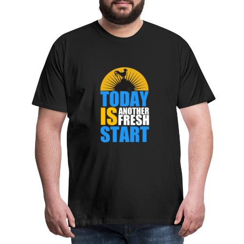 Today is another fresh start - T-shirt Premium Homme
