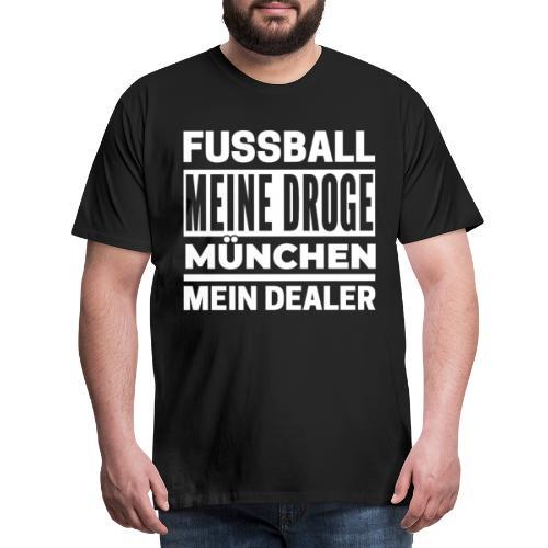 FUSSBALL Meine Droge   MÜNCHEN Mein Dealer - Männer Premium T-Shirt