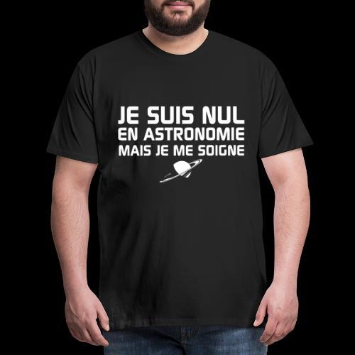 Je suis nul en Astronomie - T-shirt Premium Homme