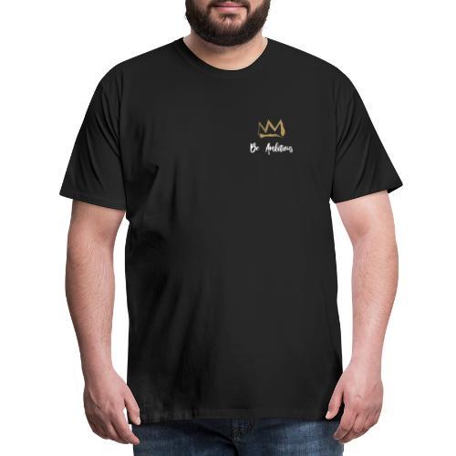 Sei ehrgeizig - Männer Premium T-Shirt