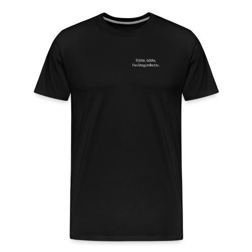 Hätte, hätte, ... - Männer Premium T-Shirt