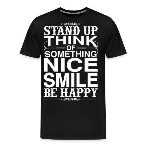 Stand up be Happy - Männer Premium T-Shirt