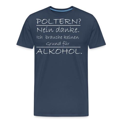 Poltern? Nein danke - Männer Premium T-Shirt