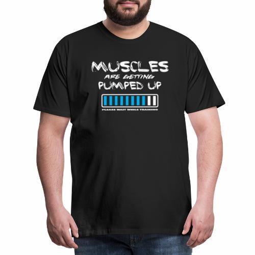 Die Muskeln werden hochgepumpt. - Männer Premium T-Shirt