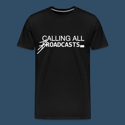 Calling All Broadcasts - Men's Premium T-Shirt