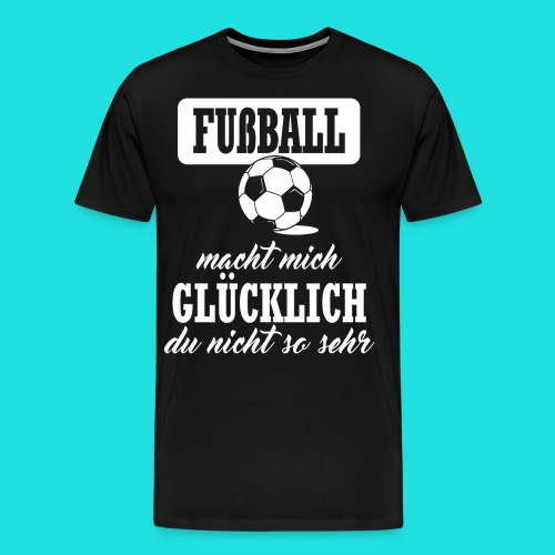 Fußball macht mich glückl - Männer Premium T-Shirt