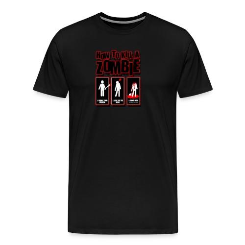 How to kill a Zombie - Men's Premium T-Shirt