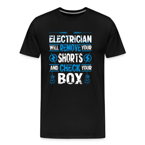Electrician will remove your shorts and check you - Men's Premium T-Shirt