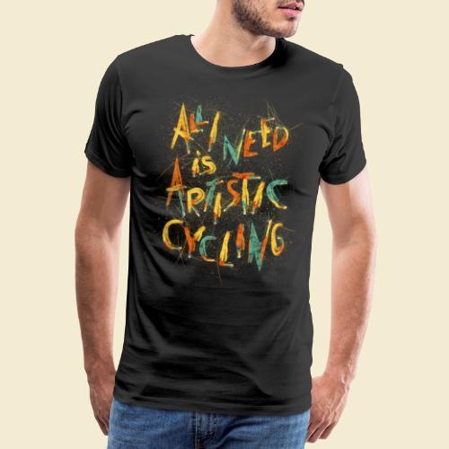 Kunstrad   All I need is Artistic Cycling - Männer Premium T-Shirt