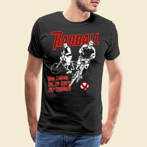 Radball   Das Leben ist zu kurz für Fußball - Männer Premium T-Shirt