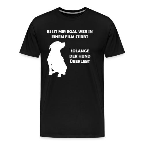 Hauptsache der Hund überlebt - Männer Premium T-Shirt