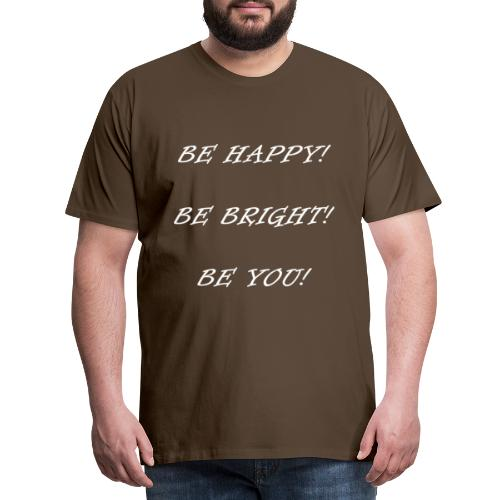 Be happy be bright be you - Männer Premium T-Shirt