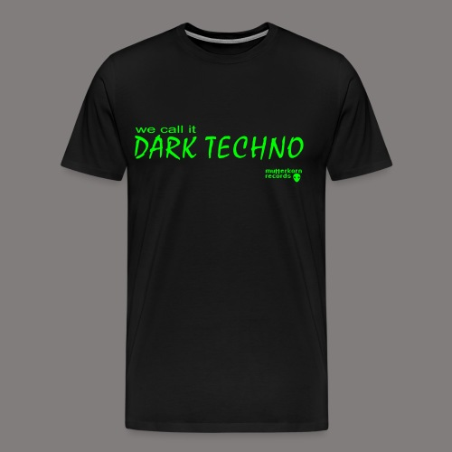 We Call It Dark Techno - Männer Premium T-Shirt
