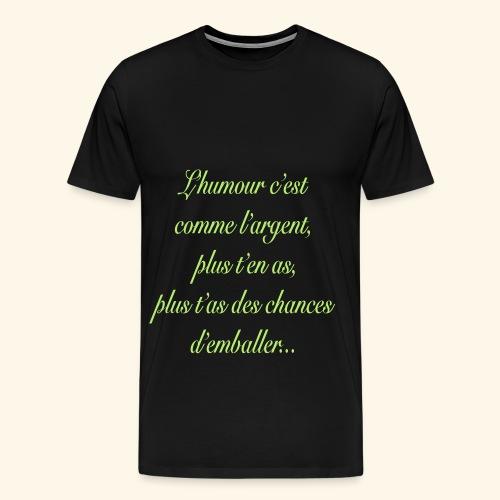 L'humour c'est comme l'argent plus t'en as... - T-shirt Premium Homme