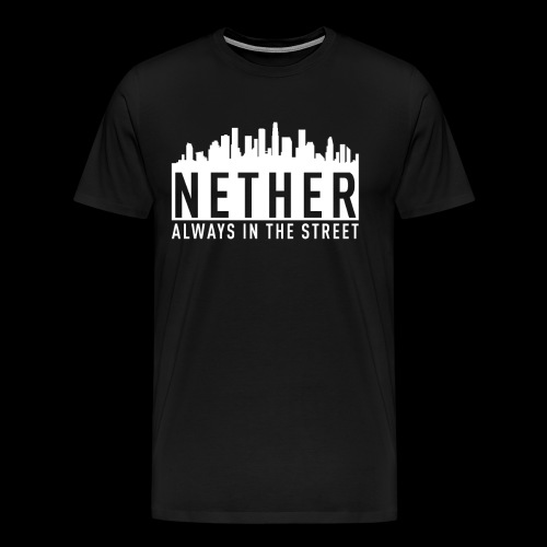 Nether - Always in the Street - Maglietta Premium da uomo
