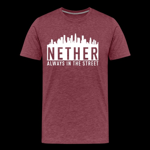 Nether - Always in the Street - Maglietta Premium da uomo