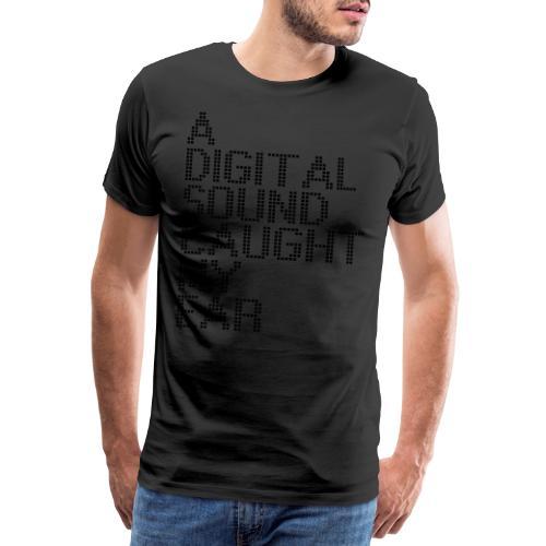 a_digital_sound_caught_my_ear - Mannen Premium T-shirt