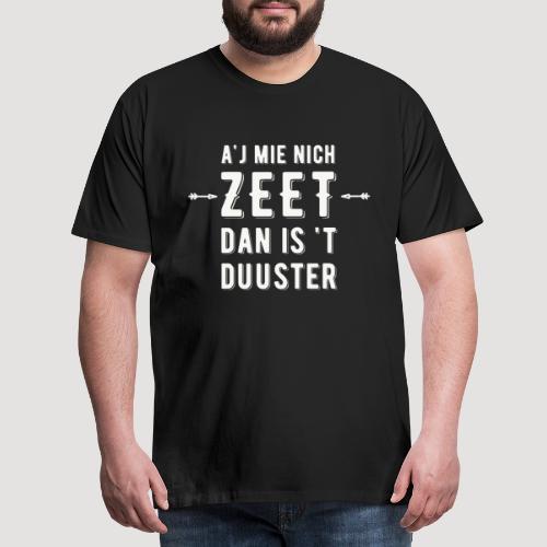 Aj Mie Nich Zeet... - Mannen Premium T-shirt
