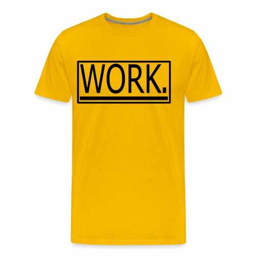 WORK. - Mannen Premium T-shirt