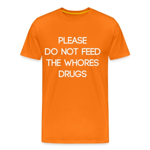 Please do not feed the whores drugs shirt - Men's Premium T-Shirt