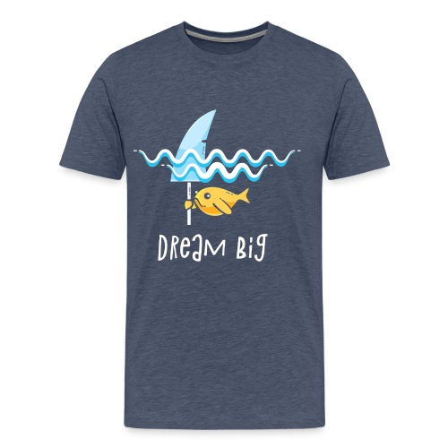 Dream big is shark - Men's Premium T-Shirt
