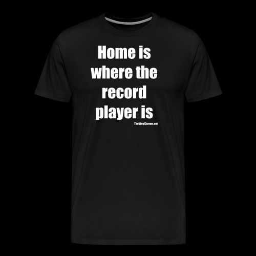 Home Is Where The Record Player Is - White - Men's Premium T-Shirt