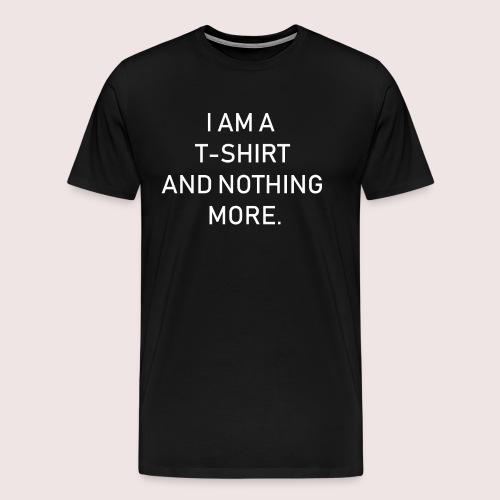 Ich bin ein T-Shirt und weiter nichts - Männer Premium T-Shirt