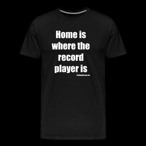 Home Is Where The Record Player Is - White - Miesten premium t-paita